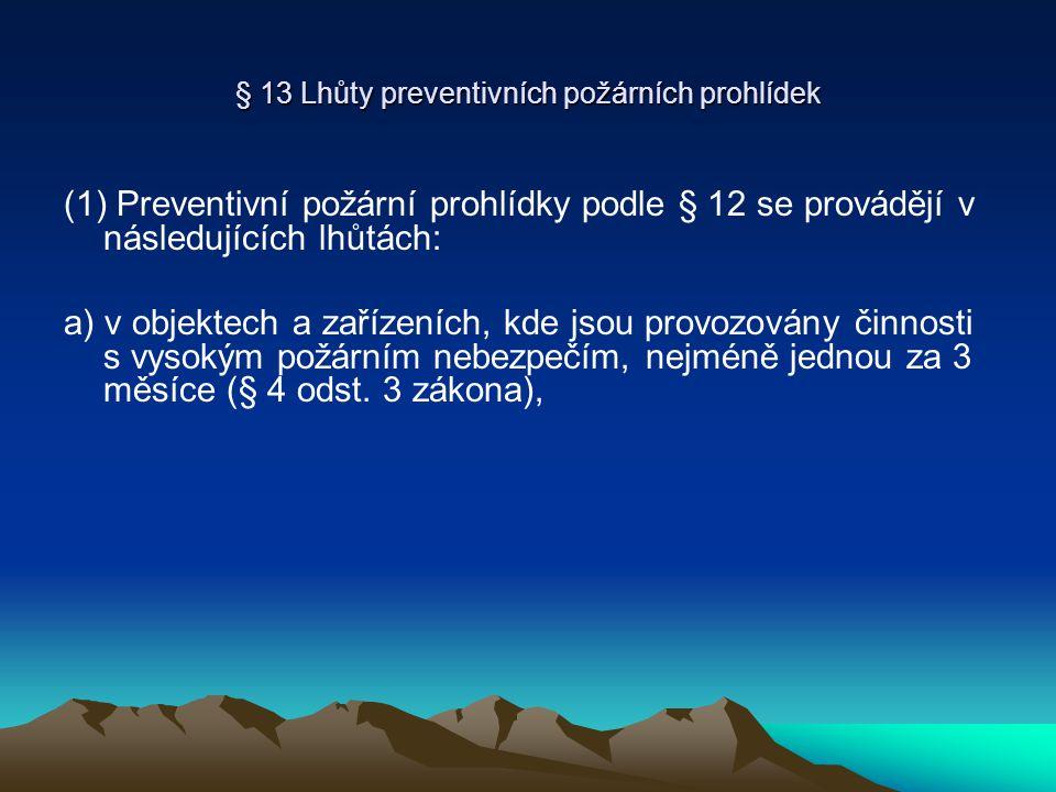 § 13 Lhůty preventivních požárních prohlídek (1) Preventivní požární prohlídky podle § 12 se provádějí v následujících lhůtách: a) v objektech a zaříz