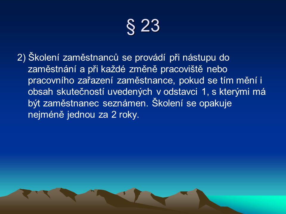 § 23 2) Školení zaměstnanců se provádí při nástupu do zaměstnání a při každé změně pracoviště nebo pracovního zařazení zaměstnance, pokud se tím mění