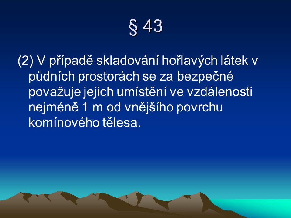 § 43 (2) V případě skladování hořlavých látek v půdních prostorách se za bezpečné považuje jejich umístění ve vzdálenosti nejméně 1 m od vnějšího povr