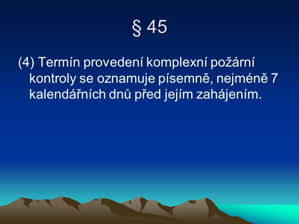 § 45 (4) Termín provedení komplexní požární kontroly se oznamuje písemně, nejméně 7 kalendářních dnů před jejím zahájením.
