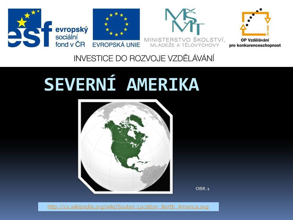 SEVERNÍ AMERIKA OBR. 1 http://cs.wikipedia.org/wiki/Soubor:Location_North_America.svg