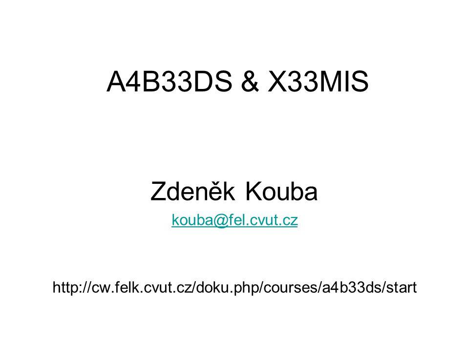 A4B33DS & X33MIS Zdeněk Kouba kouba@fel.cvut.cz http://cw.felk.cvut.cz/doku.php/courses/a4b33ds/start