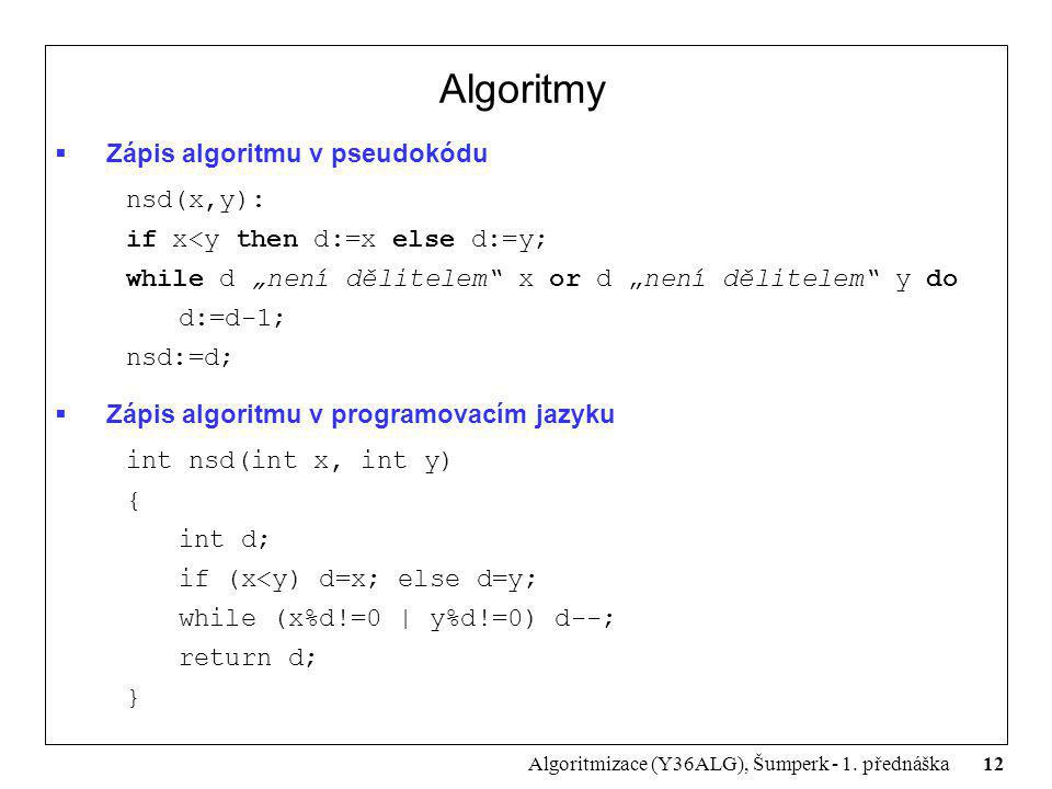 """12 Algoritmizace (Y36ALG), Šumperk - 1. přednáška Algoritmy  Zápis algoritmu v pseudokódu nsd(x,y): if x<y then d:=x else d:=y; while d """"není dělitel"""