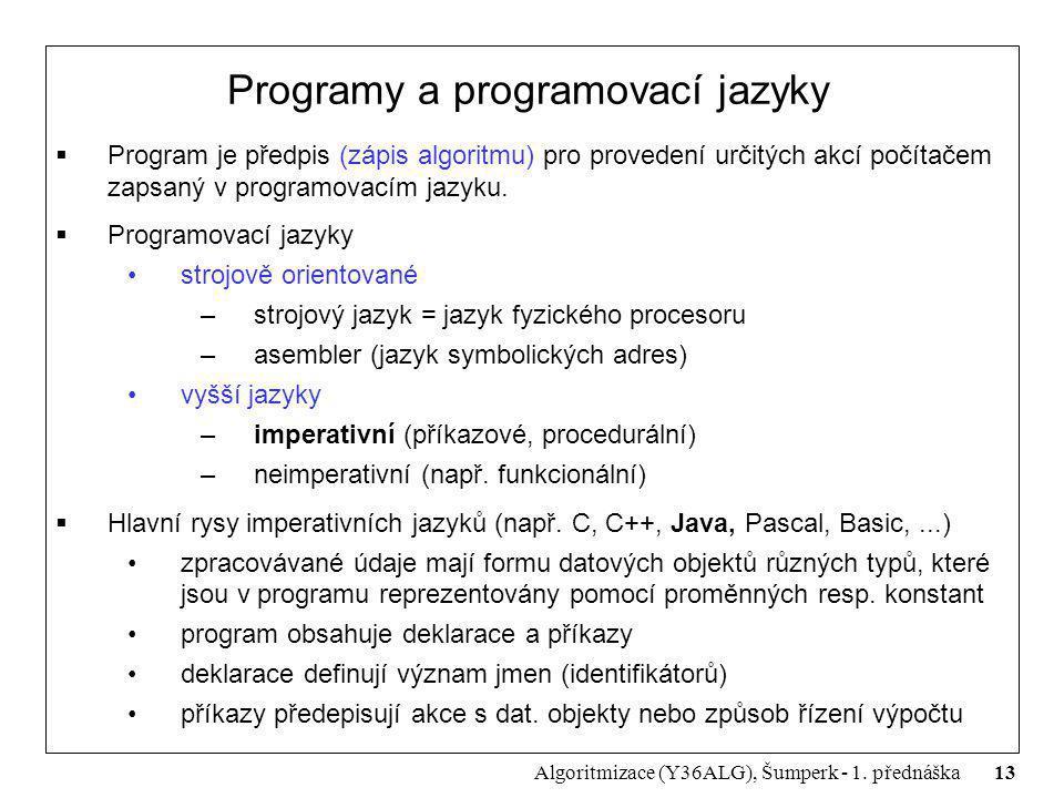13 Algoritmizace (Y36ALG), Šumperk - 1. přednáška Programy a programovací jazyky  Program je předpis (zápis algoritmu) pro provedení určitých akcí po