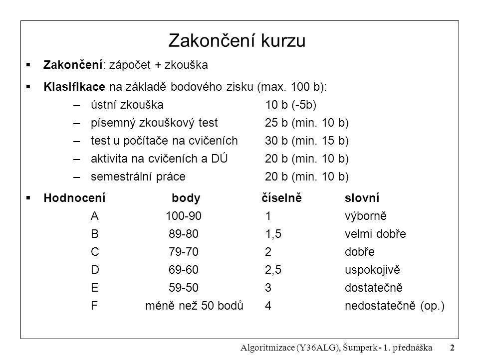 2 Algoritmizace (Y36ALG), Šumperk - 1. přednáška Zakončení kurzu  Zakončení: zápočet + zkouška  Klasifikace na základě bodového zisku (max. 100 b):