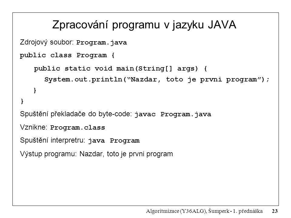23 Algoritmizace (Y36ALG), Šumperk - 1. přednáška Zpracování programu v jazyku JAVA Zdrojový soubor: Program.java public class Program { public static