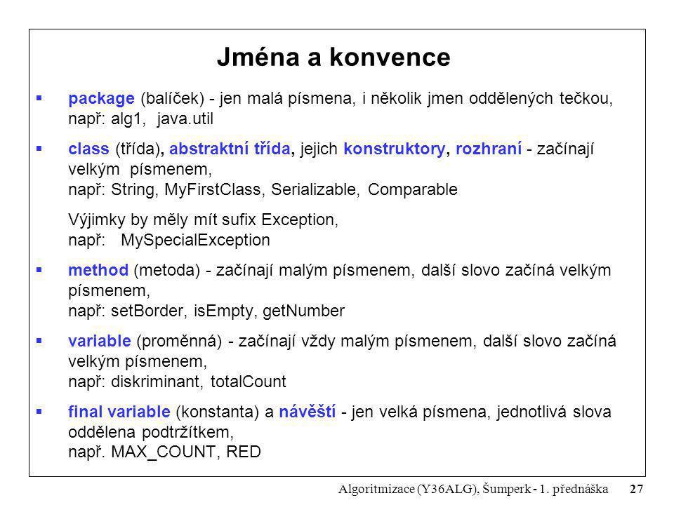 27 Algoritmizace (Y36ALG), Šumperk - 1. přednáška Jména a konvence  package (balíček) - jen malá písmena, i několik jmen oddělených tečkou, např: alg