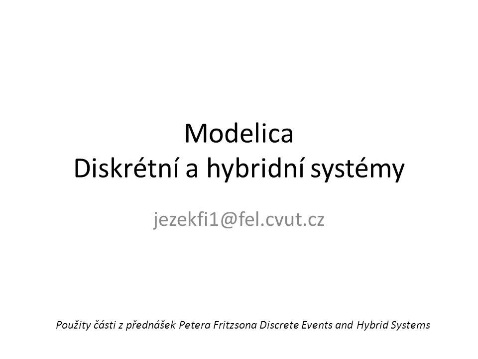 Modelica Diskrétní a hybridní systémy jezekfi1@fel.cvut.cz Použity části z přednášek Petera Fritzsona Discrete Events and Hybrid Systems