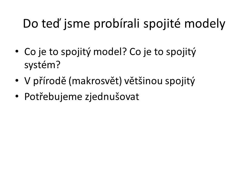 Do teď jsme probírali spojité modely Co je to spojitý model.