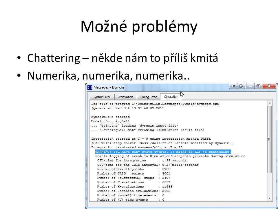 Možné problémy Chattering – někde nám to příliš kmitá Numerika, numerika, numerika..