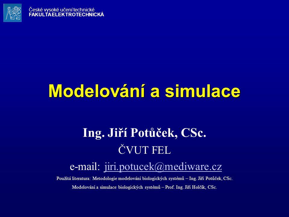 Modelování a simulace Ing. Jiří Potůček, CSc. ČVUT FEL e-mail: jiri.potucek@mediware.czjiri.potucek@mediware.cz Použitá literatura: Metodologie modelo