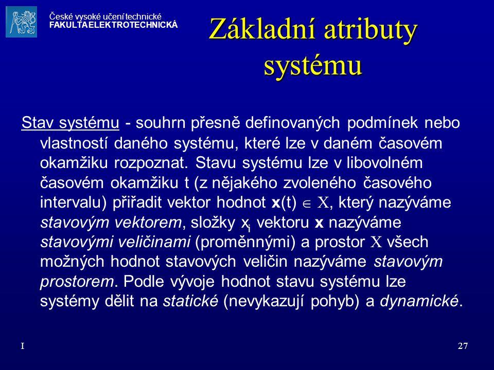 I27 Základní atributy systému Stav systému - souhrn přesně definovaných podmínek nebo vlastností daného systému, které lze v daném časovém okamžiku ro