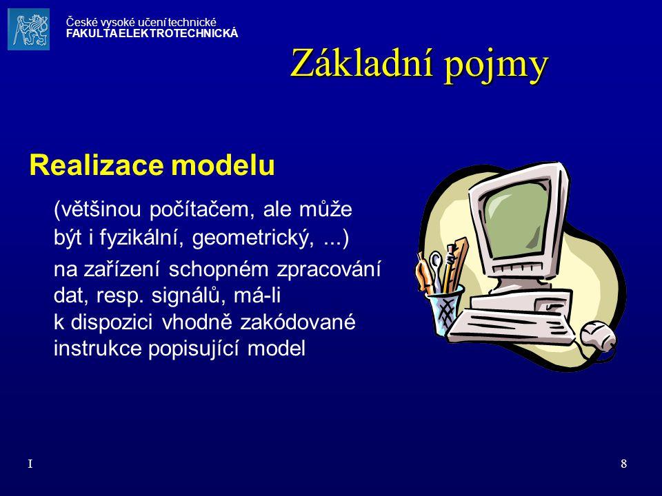I8 Realizace modelu (většinou počítačem, ale může být i fyzikální, geometrický,...) na zařízení schopném zpracování dat, resp. signálů, má-li k dispo