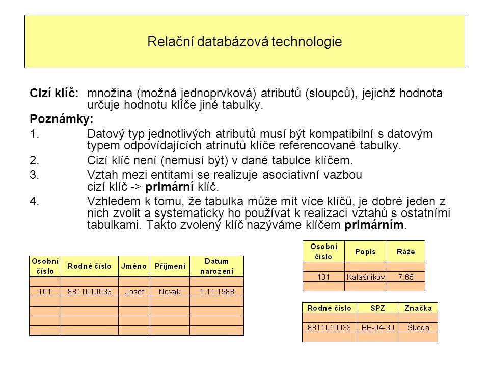 Relační databázová technologie Cizí klíč:množina (možná jednoprvková) atributů (sloupců), jejichž hodnota určuje hodnotu klíče jiné tabulky. Poznámky: