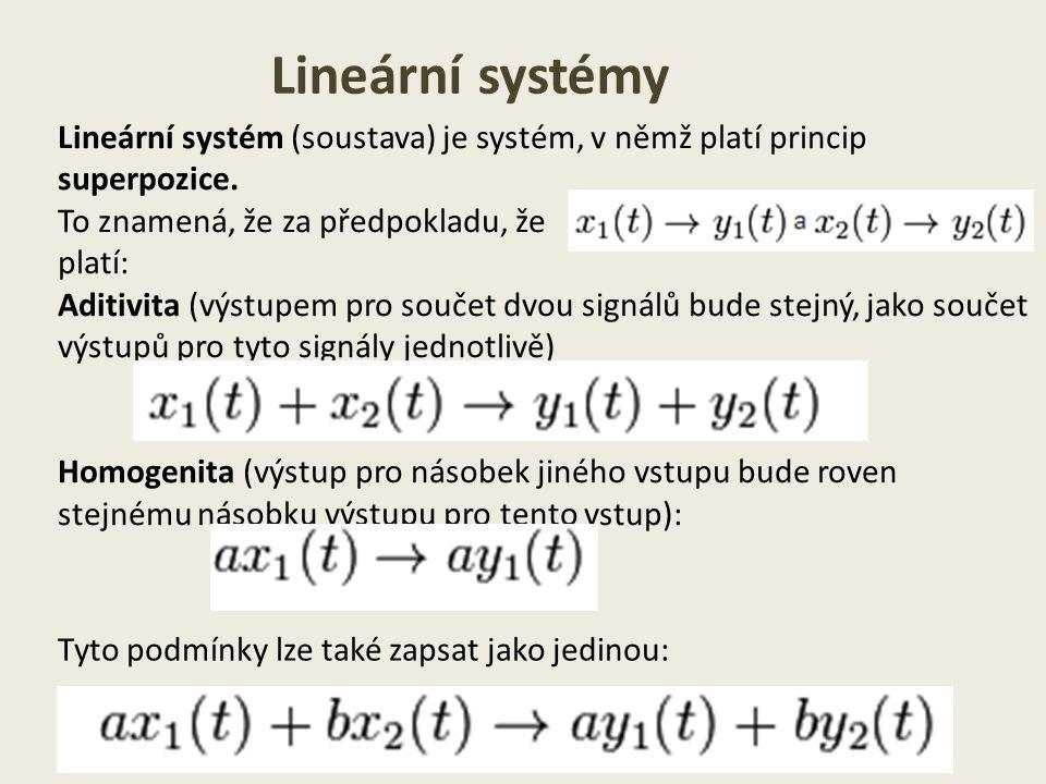 Lineární systémy Lineární systém (soustava) je systém, v němž platí princip superpozice.