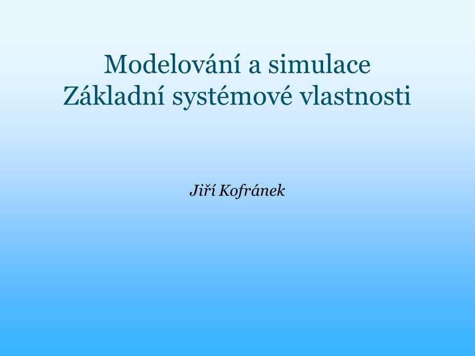 Modelování a simulace Základní systémové vlastnosti Jiří Kofránek