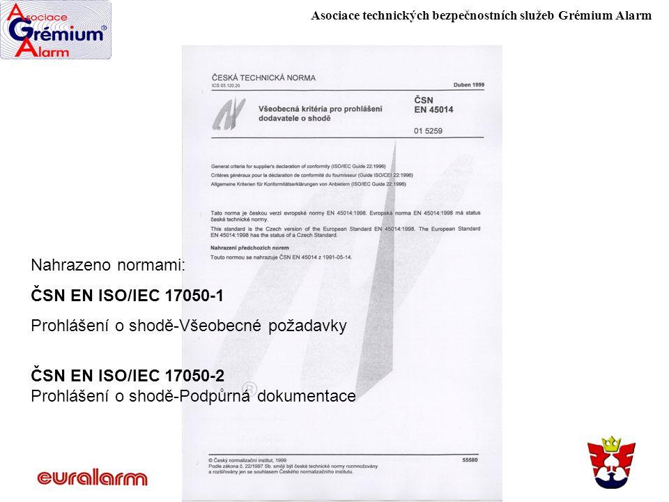 Asociace technických bezpečnostních služeb Grémium Alarm Nahrazeno normami: ČSN EN ISO/IEC 17050-1 Prohlášení o shodě-Všeobecné požadavky ČSN EN ISO/I