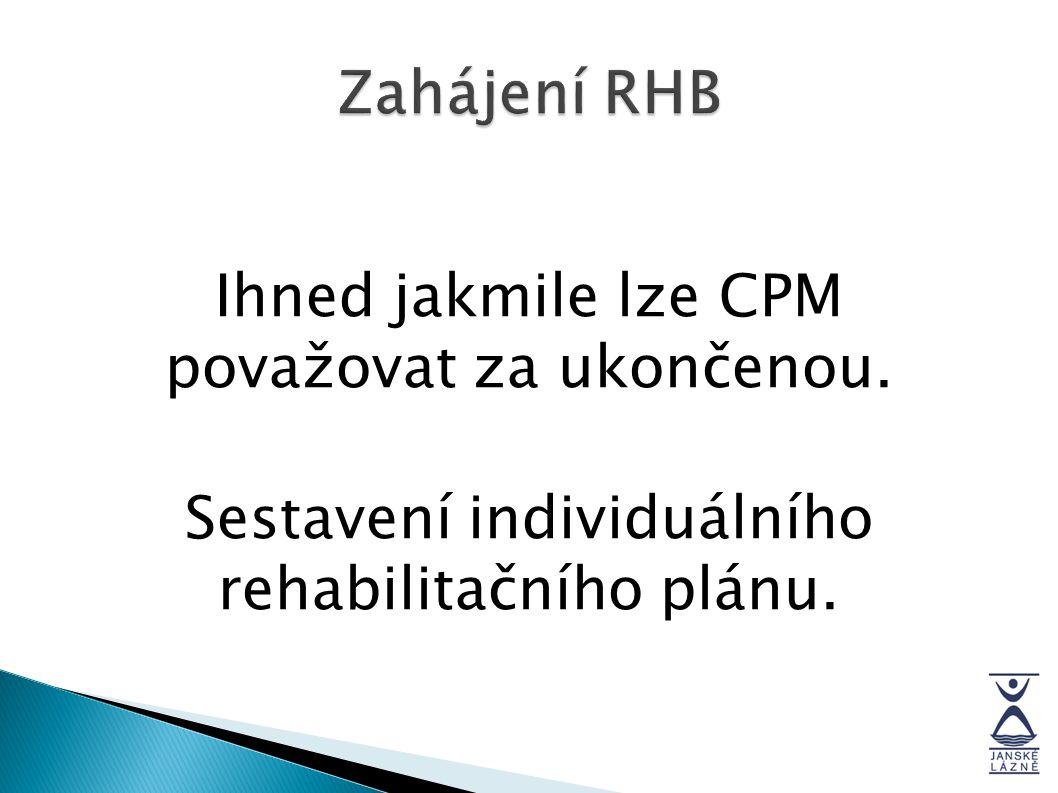 Zahájení RHB Ihned jakmile lze CPM považovat za ukončenou. Sestavení individuálního rehabilitačního plánu.