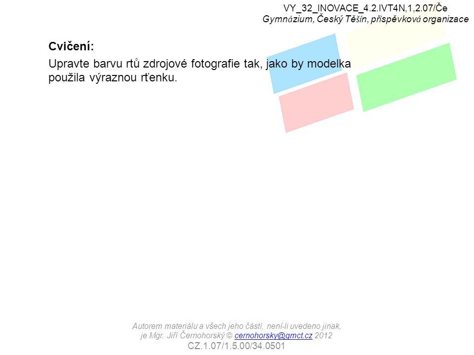 Cvičení: Upravte barvu rtů zdrojové fotografie tak, jako by modelka použila výraznou rťenku. VY_32_INOVACE_4.2.IVT4N,1,2.07/Če Gymn á zium, Český Tě š