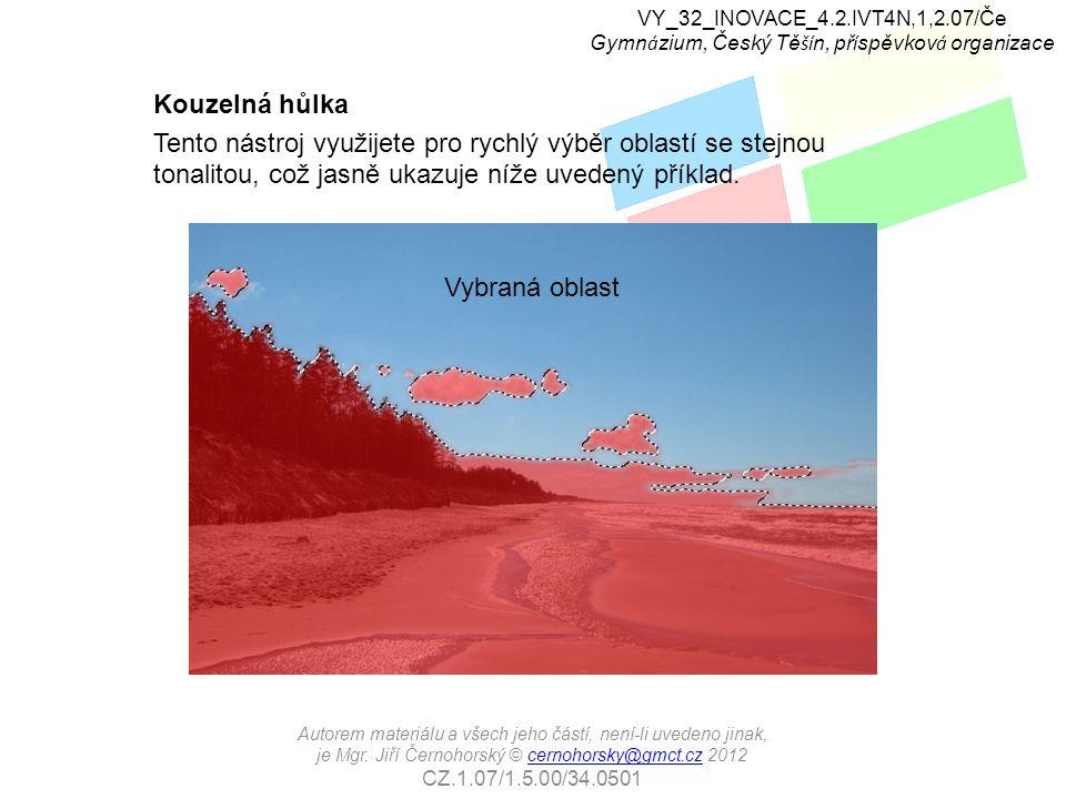 Vyberte pomocí nástroje Polygonové laso nejdříve jedno oko a pak v režimu Přidat do výběru i druhé oko (duhovku) Změna barvy očí pomocí výběru Pak v režimu Odebrat z výběru odstraňte z upravované oblasti zorničky VY_32_INOVACE_4.2.IVT4N,1,2.07/Če Gymn á zium, Český Tě ší n, př í spěvkov á organizace Autorem materiálu a všech jeho částí, není-li uvedeno jinak, je Mgr.