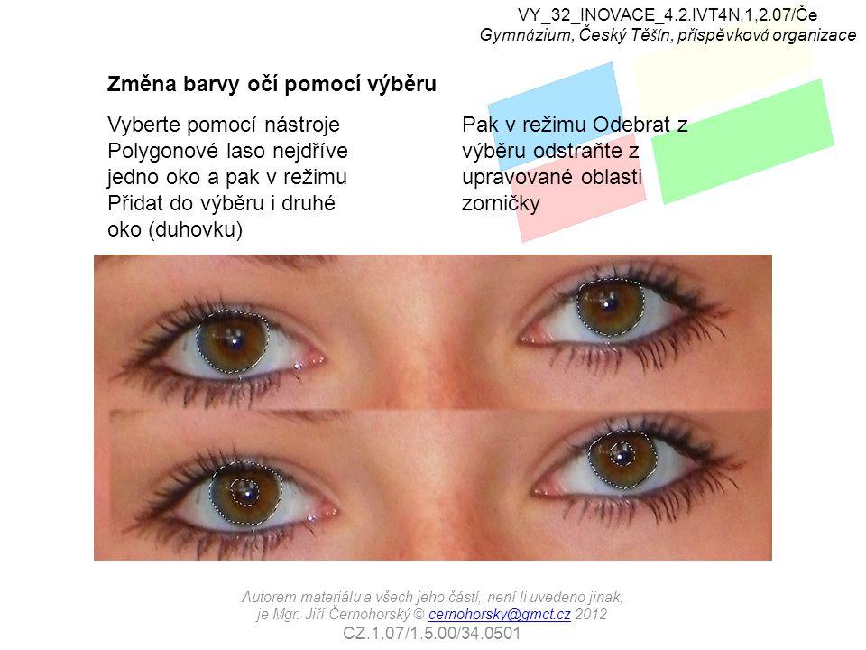 Vyberte pomocí nástroje Polygonové laso nejdříve jedno oko a pak v režimu Přidat do výběru i druhé oko (duhovku) Změna barvy očí pomocí výběru Pak v r