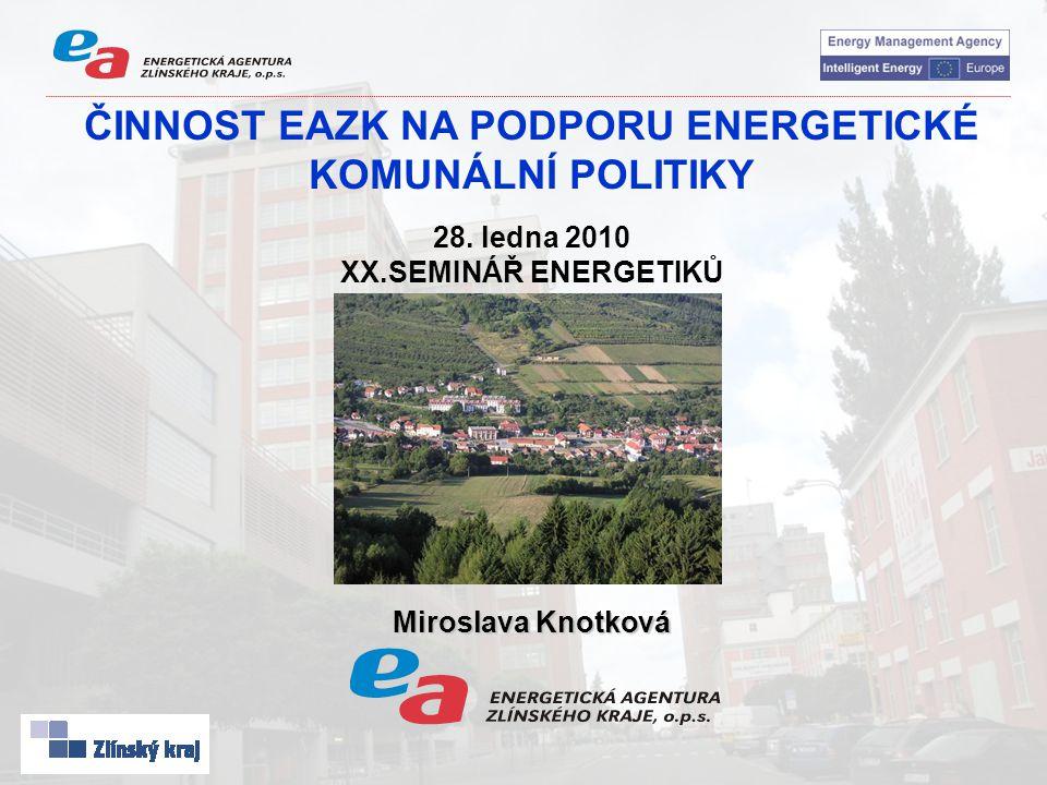 ČINNOST EAZK NA PODPORU ENERGETICKÉ KOMUNÁLNÍ POLITIKY 28. ledna 2010 XX.SEMINÁŘ ENERGETIKŮ Miroslava Knotková