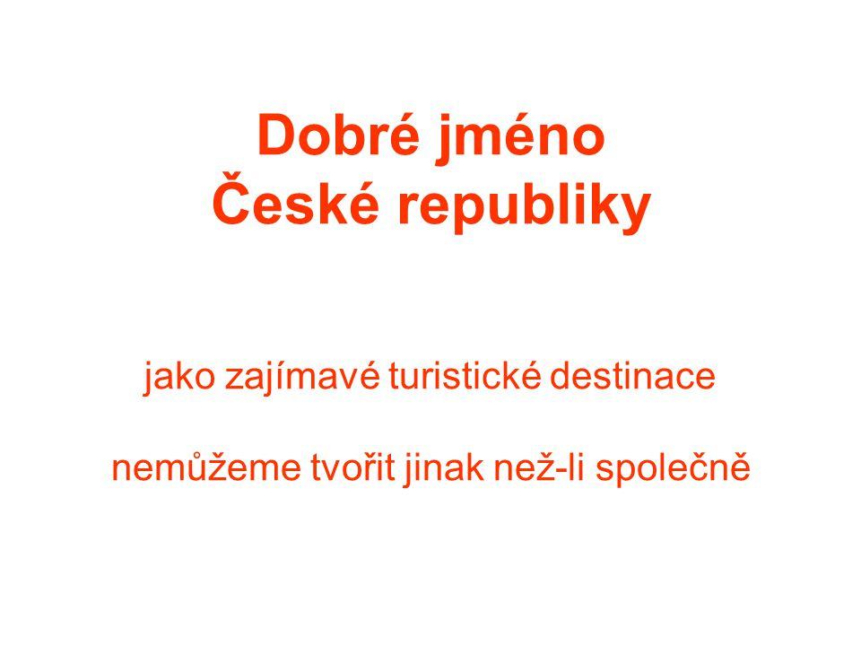 Dobré jméno České republiky jako zajímavé turistické destinace nemůžeme tvořit jinak než-li společně