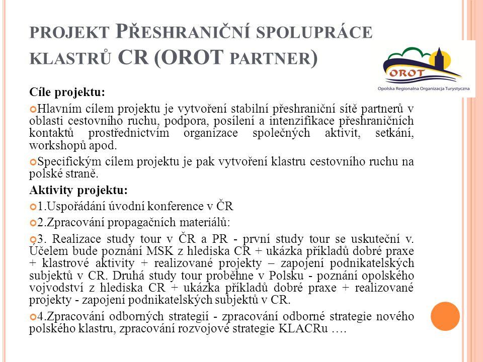 PROJEKT P ŘESHRANIČNÍ SPOLUPRÁCE KLASTRŮ CR (OROT PARTNER ) Cíle projektu: Hlavním cílem projektu je vytvoření stabilní přeshraniční sítě partnerů v o