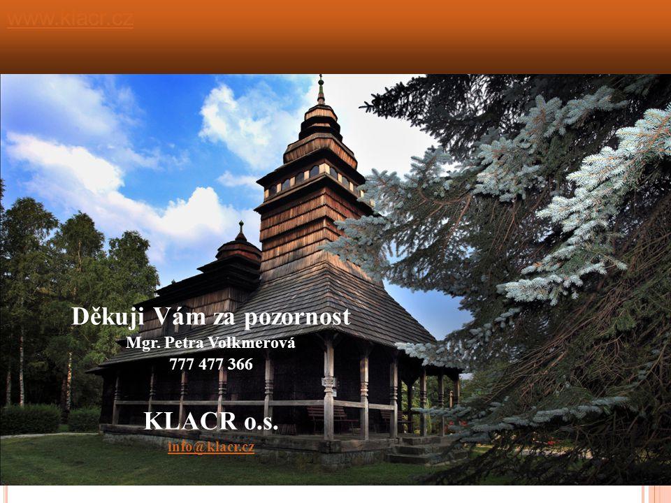 Děkuji Vám za pozornost Mgr. Petra Volkmerová 777 477 366 KLACR o.s. info@klacr.cz www.klacr.cz