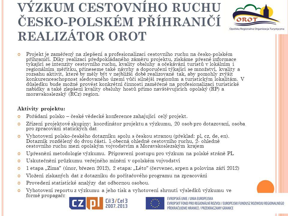 VÝZKUM CESTOVNÍHO RUCHU NA ČESKO-POLSKÉM PŘÍHRANIČÍ – REALIZÁTOR OROT Projekt je zaměřený na zlepšení a profesionalizaci cestovního ruchu na česko-pol