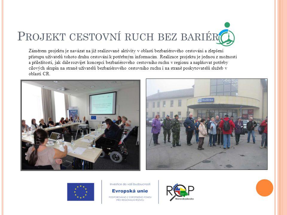 P ROJEKT CESTOVNÍ RUCH BEZ BARIÉR Záměrem projektu je navázat na již realizované aktivity v oblasti bezbariérového cestování a zlepšení přístupu uživa