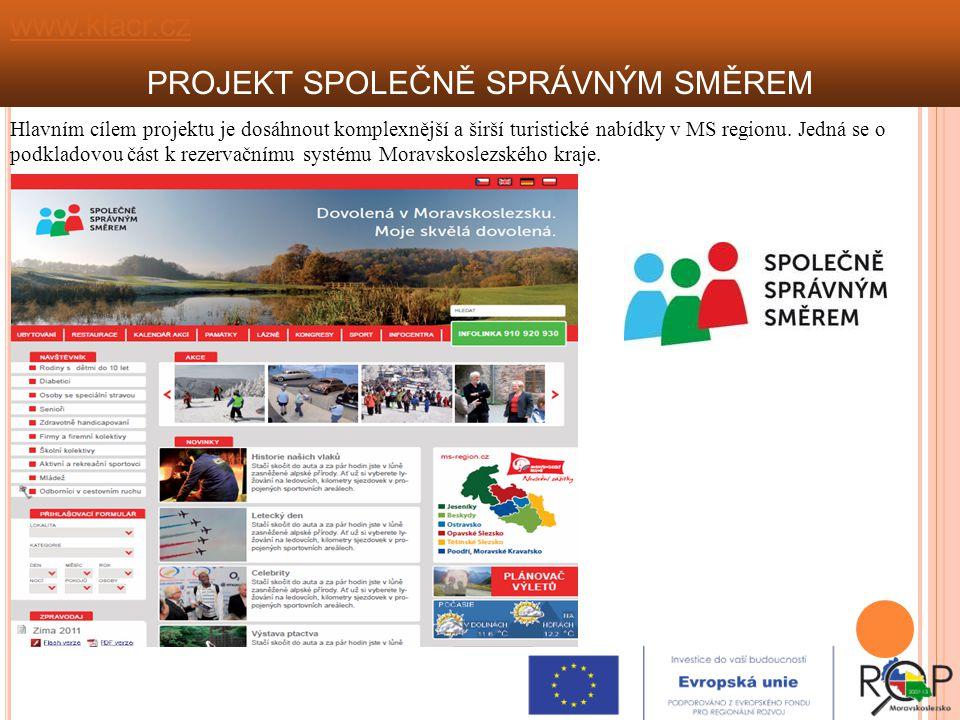 1 KRAJ, 4 DESTINACE www.klacr.cz PROJEKT SPOLEČNĚ SPRÁVNÝM SMĚREM Hlavním cílem projektu je dosáhnout komplexnější a širší turistické nabídky v MS regionu.