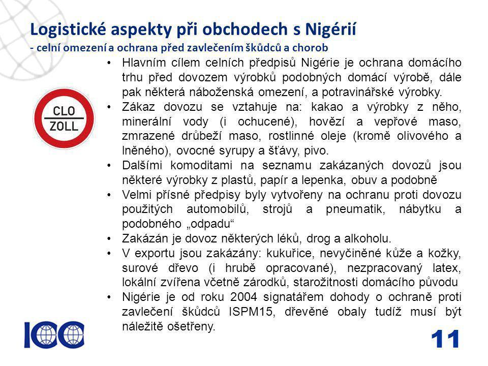 www.icc-cr.cz Logistické aspekty při obchodech s Nigérií - celní omezení a ochrana před zavlečením škůdců a chorob 11 Hlavním cílem celních předpisů N