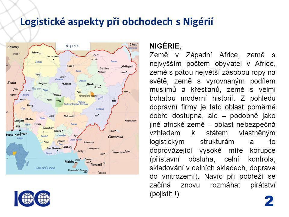 www.icc-cr.cz Logistické aspekty při obchodech s Nigérií 2 NIGÉRIE, Země v Západní Africe, země s nejvyšším počtem obyvatel v Africe, země s pátou nej