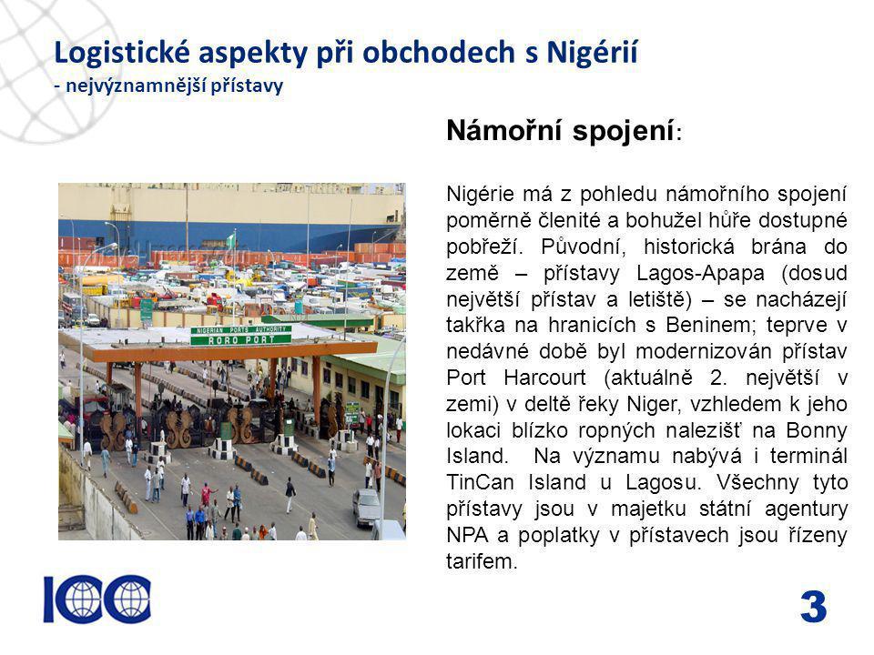 www.icc-cr.cz Logistické aspekty při obchodech s Nigérií - nejvýznamnější přístavy 3 Námořní spojení : Nigérie má z pohledu námořního spojení poměrně členité a bohužel hůře dostupné pobřeží.