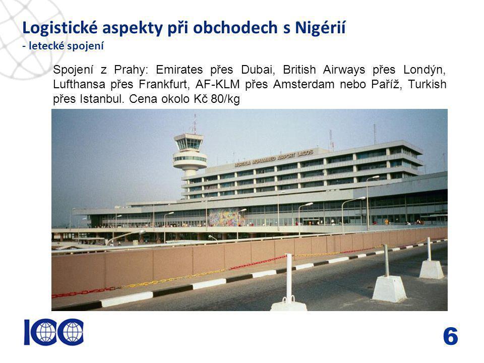www.icc-cr.cz Logistické aspekty při obchodech s Nigérií - letecké spojení 6 Spojení z Prahy: Emirates přes Dubai, British Airways přes Londýn, Luftha