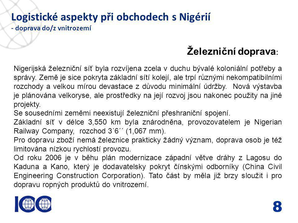www.icc-cr.cz Logistické aspekty při obchodech s Nigérií - doprava do/z vnitrozemí 8 Železniční doprava : Nigerijská železniční síť byla rozvíjena zce