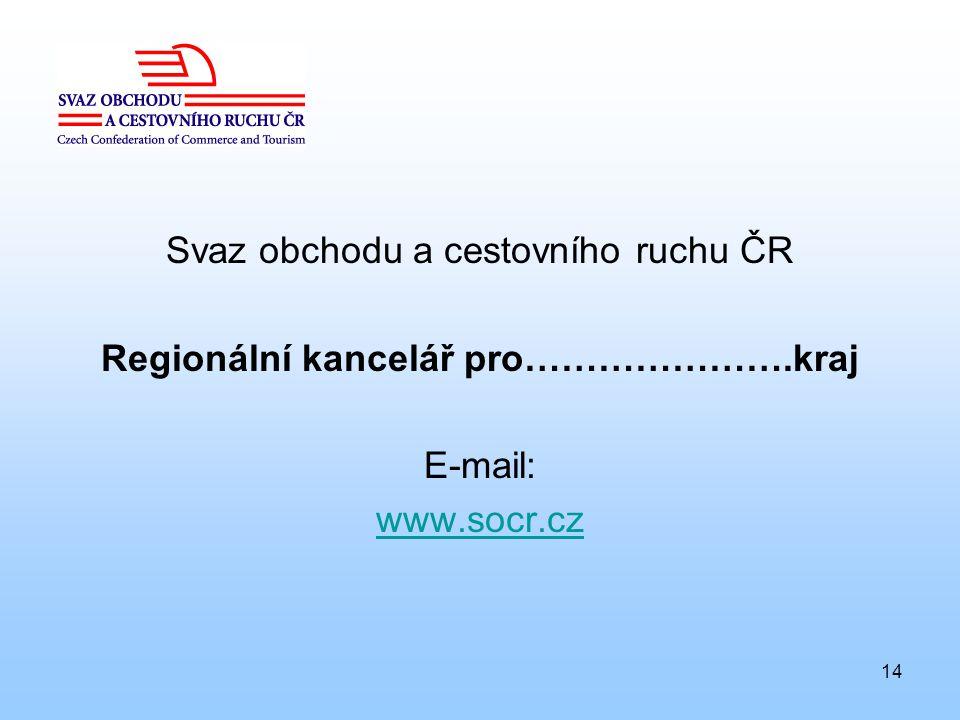 14 Svaz obchodu a cestovního ruchu ČR Regionální kancelář pro………………….kraj E-mail: www.socr.cz