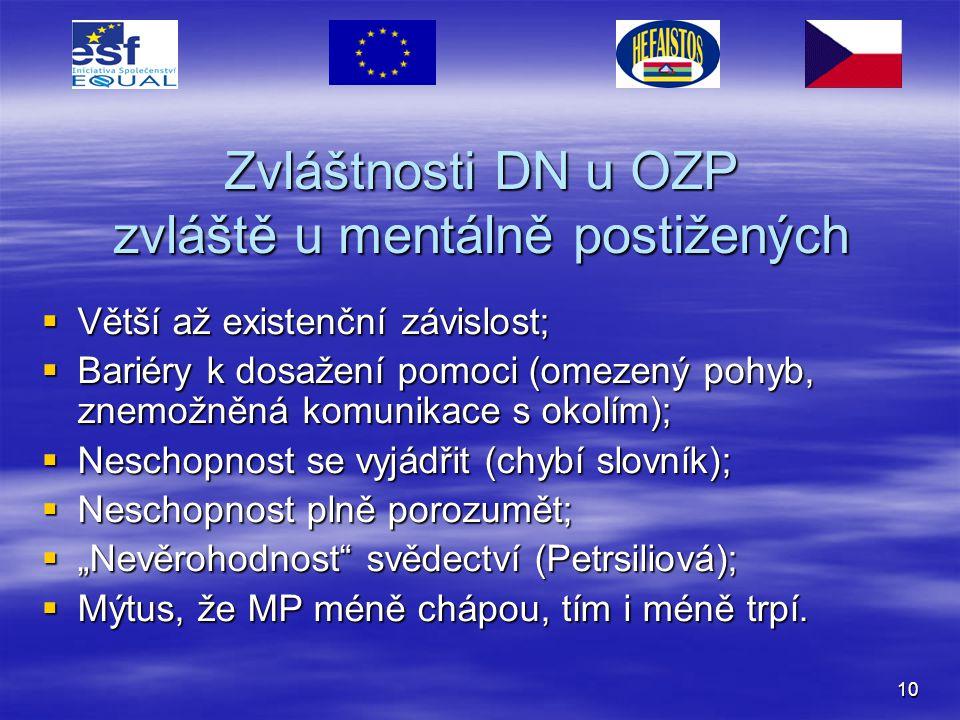 10 Zvláštnosti DN u OZP zvláště u mentálně postižených  Větší až existenční závislost;  Bariéry k dosažení pomoci (omezený pohyb, znemožněná komunik