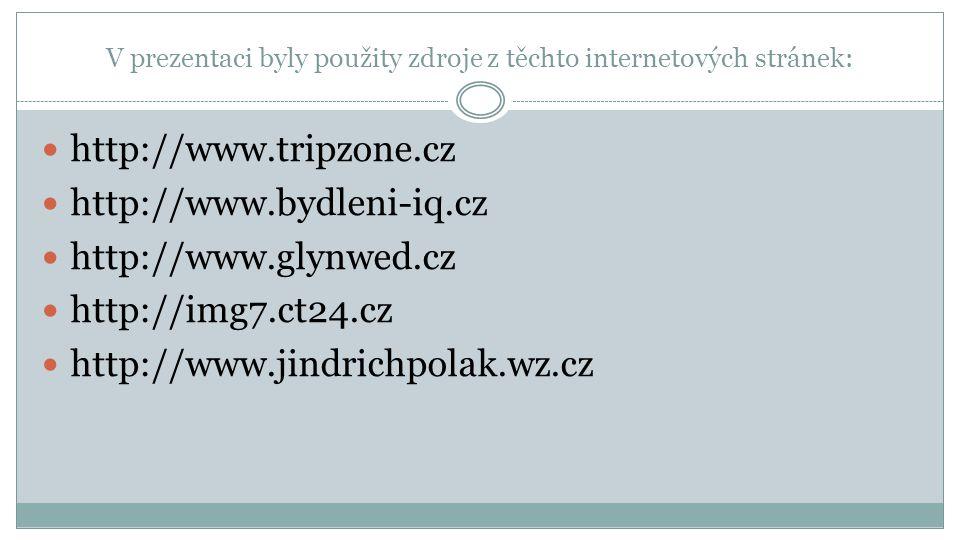 V prezentaci byly použity zdroje z těchto internetových stránek: http://www.tripzone.cz http://www.bydleni-iq.cz http://www.glynwed.cz http://img7.ct2