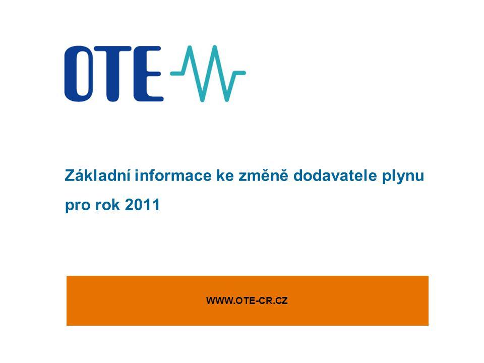 Základní informace ke změně dodavatele plynu pro rok 2011 WWW.OTE-CR.CZ