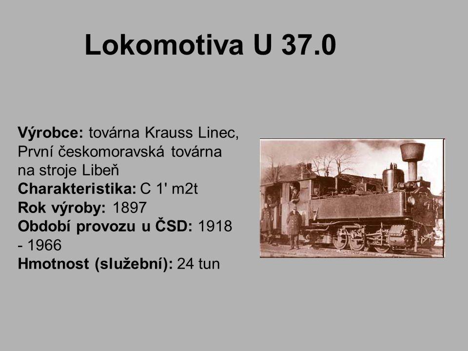 Výrobce: továrna Krauss Linec, První českomoravská továrna na stroje Libeň Charakteristika: C 1 m2t Rok výroby: 1897 Období provozu u ČSD: 1918 - 1966 Hmotnost (služební): 24 tun Lokomotiva U 37.0