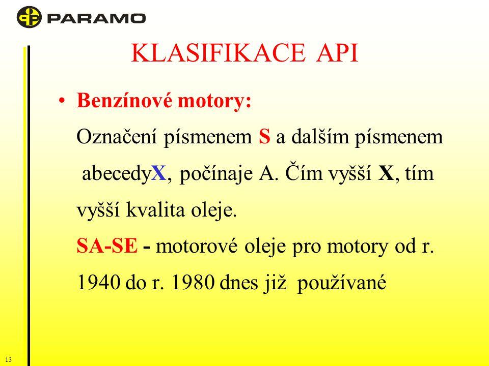 13 KLASIFIKACE API Benzínové motory: Označení písmenem S a dalším písmenem abecedyX, počínaje A.