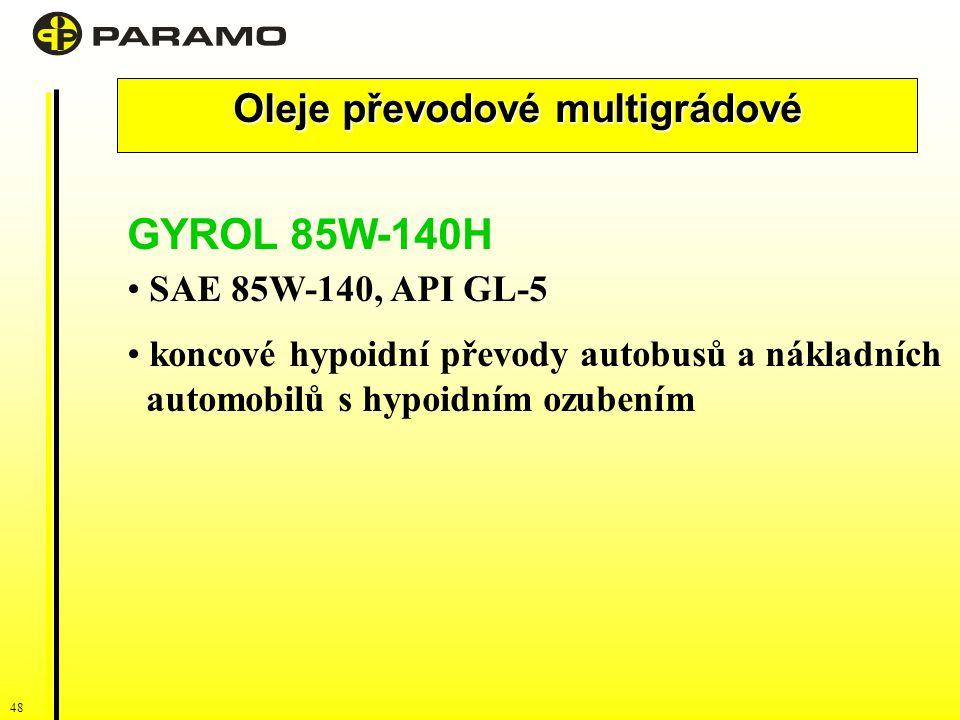 47 Oleje převodové multigrádové GYROL 80W-90 SAE 80W-90, API GL-4 mechanické převodovky a rozvodovky s výjimkou hypoidních GYROL 80W-90H SAE 80W-90, A
