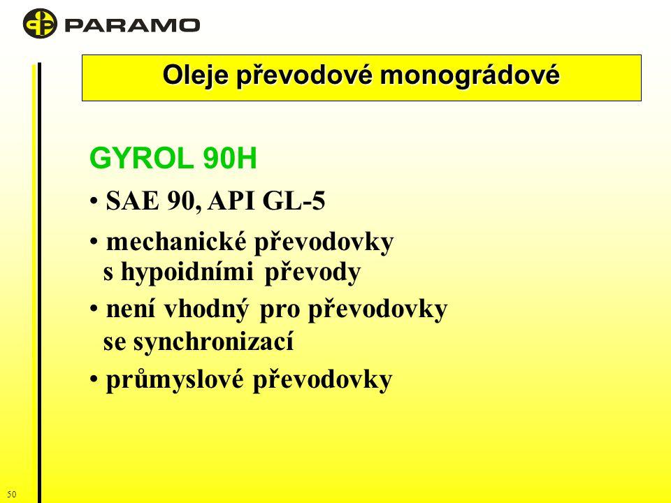 50 Oleje převodové monográdové GYROL 90H SAE 90, API GL-5 mechanické převodovky s hypoidními převody není vhodný pro převodovky se synchronizací průmyslové převodovky