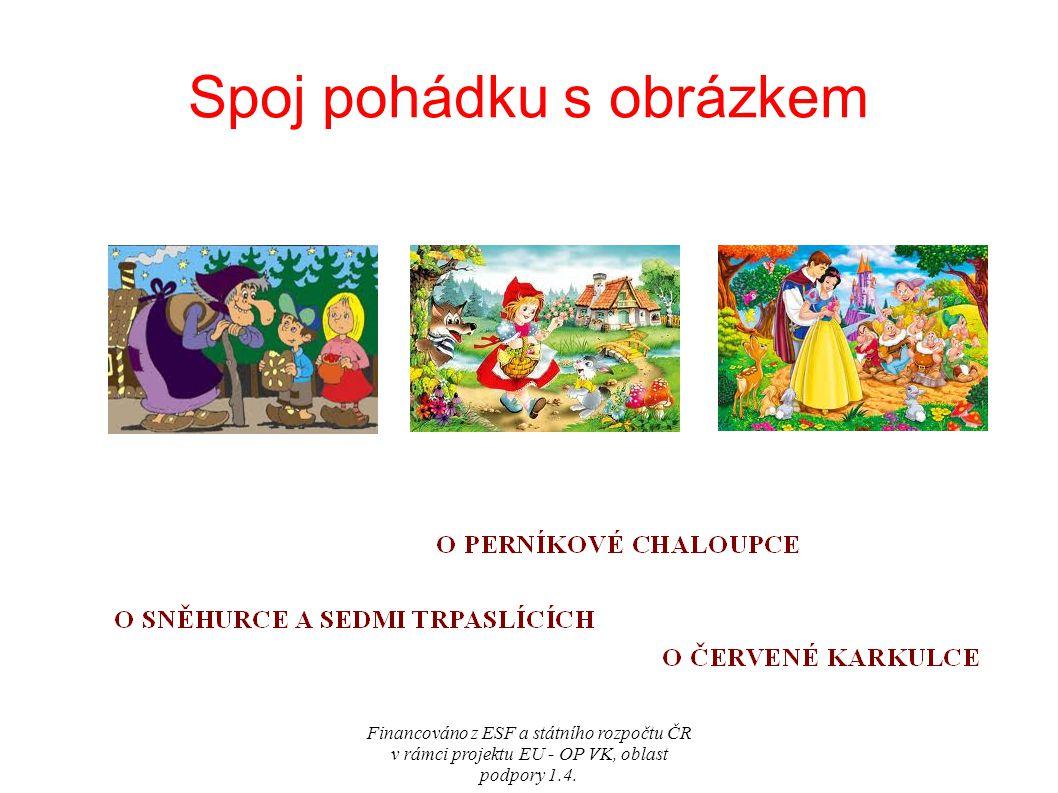 Spoj pohádku s obrázkem Financováno z ESF a státního rozpočtu ČR v rámci projektu EU - OP VK, oblast podpory 1.4.