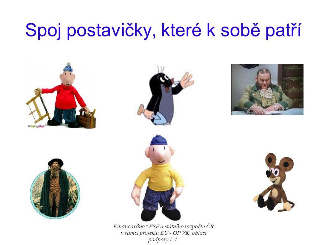 Spoj postavičky, které k sobě patří Financováno z ESF a státního rozpočtu ČR v rámci projektu EU - OP VK, oblast podpory 1.4.