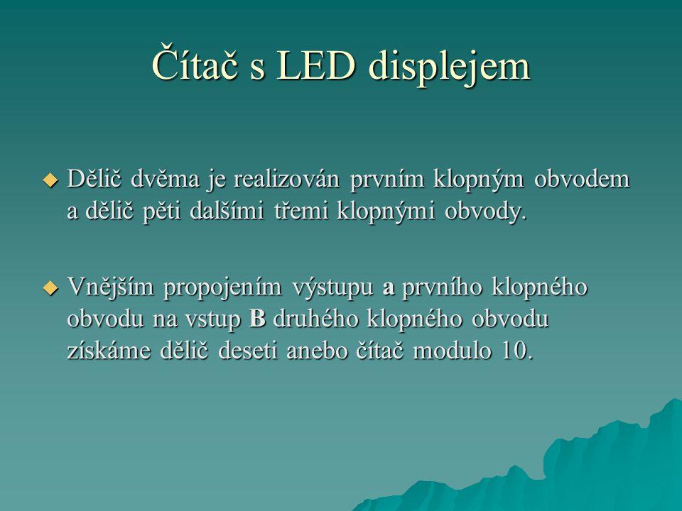 Čítač s LED displejem  Signál je přiváděn na vstup A čítače 7490.