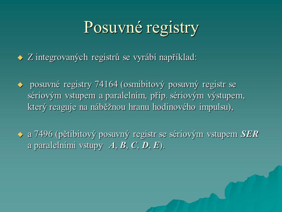 Posuvné registry  Z integrovaných registrů se vyrábí například:  posuvné registry 74164 (osmibitový posuvný registr se sériovým vstupem a paralelním