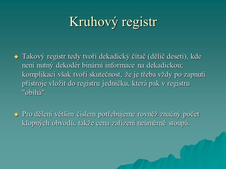 Kruhový registr  Takový registr tedy tvoří dekadický čítač (dělič deseti), kde není nutný dekodér binární informace na dekadickou; komplikaci však tv